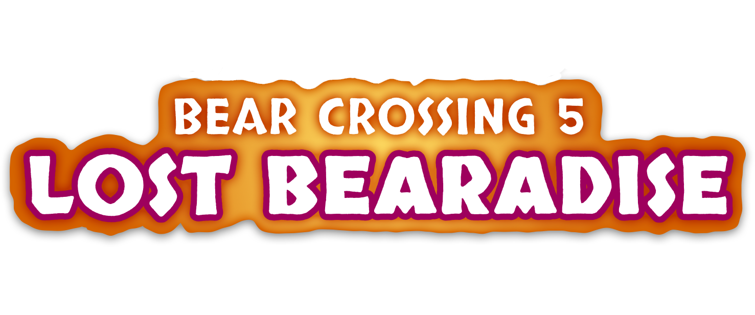 BEAR CROSSING 5: Lost Bearadise