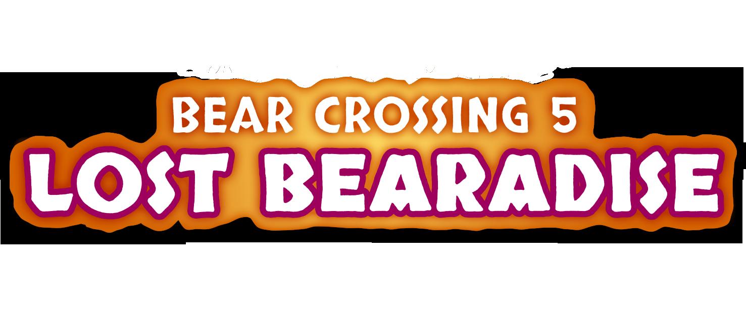BEAR CROSSING 5: The Lost Bearadise